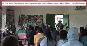 Dr. Vie Super Conscious Humanity Youth Camp Africa Nature Reserve Ages 13 to 17